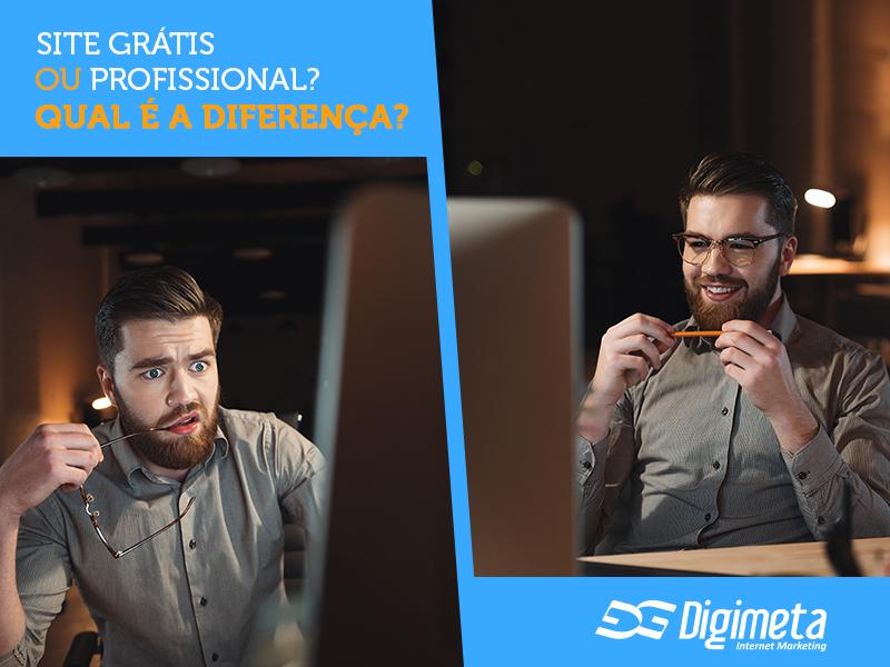 Descubra a diferença entre um site grátis e um site profissional!