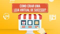 Como Criar uma Loja Virtual de Sucesso?