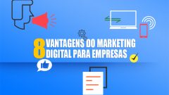 8 Vantagens do Marketing Digital para Empresas