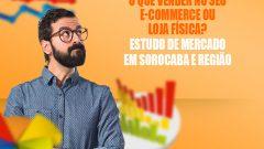 O Que Vender no Seu E-Commerce ou Loja Física? ESTUDO DE MERCADO EM SOROCABA E REGIÃO