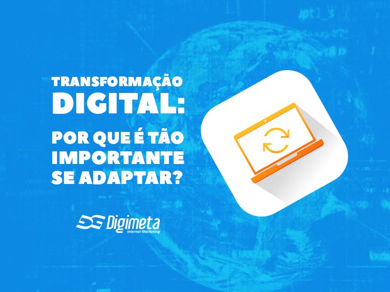 Você sabe o que é transformação digital? Confira a importância de empresas se adaptarem a esse processo!